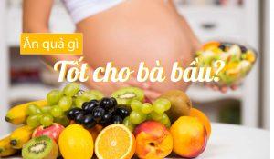 Để mẹ và bé khỏe mạnh với các loại hoa quả tốt cho bà bầu